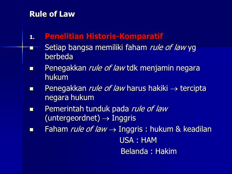 Rule of Law 1. Penelitian Historis-Komparatif Setiap bangsa memiliki faham rule of law yg berbeda Setiap bangsa memiliki faham rule of law yg berbeda