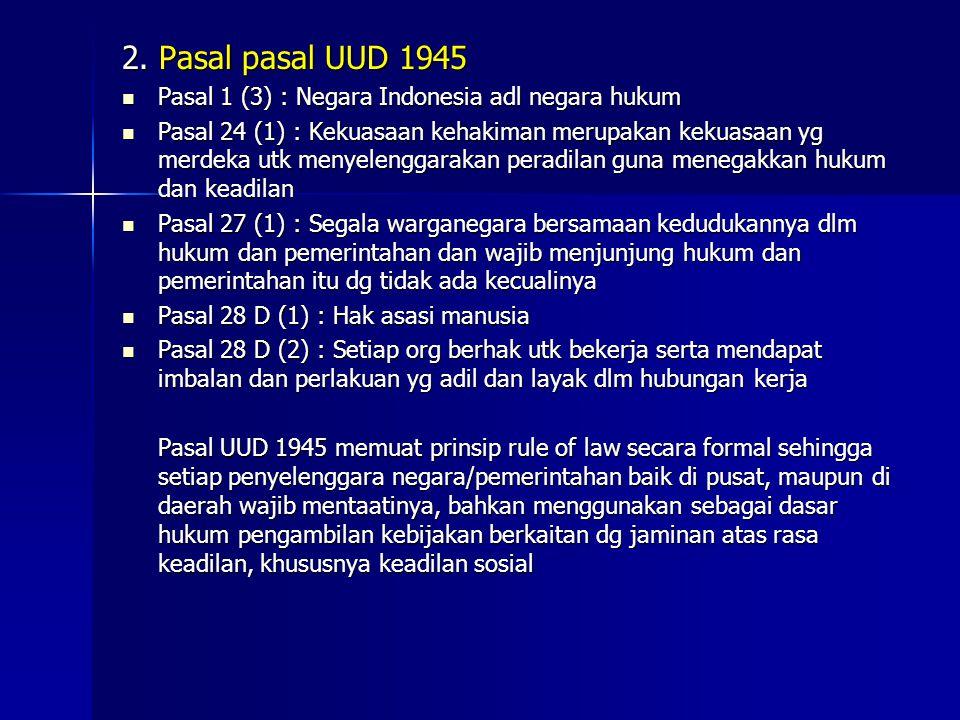2. Pasal pasal UUD 1945 Pasal 1 (3) : Negara Indonesia adl negara hukum Pasal 1 (3) : Negara Indonesia adl negara hukum Pasal 24 (1) : Kekuasaan kehak