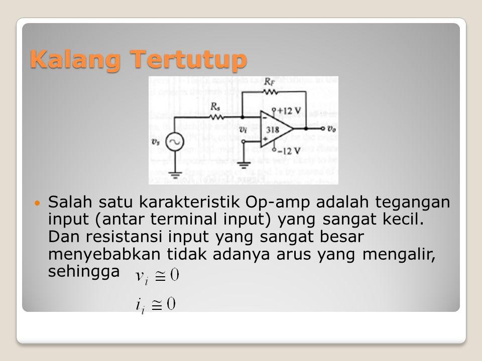 Kalang Tertutup Salah satu karakteristik Op-amp adalah tegangan input (antar terminal input) yang sangat kecil. Dan resistansi input yang sangat besar