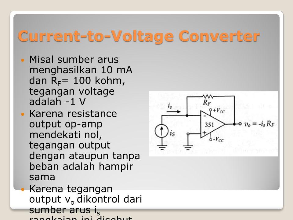 Current-to-Voltage Converter Misal sumber arus menghasilkan 10 mA dan R F = 100 kohm, tegangan voltage adalah -1 V Karena resistance output op-amp men