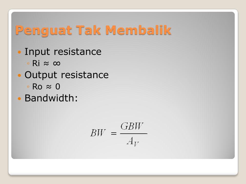 Input resistance ◦Ri ≈ ∞ Output resistance ◦Ro ≈ 0 Bandwidth: