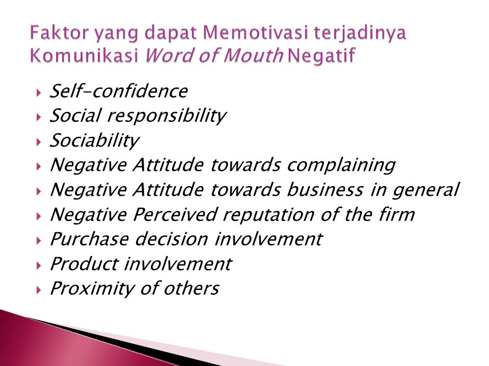  Self-confidence  Social responsibility  Sociability  Negative Attitude towards complaining  Negative Attitude towards business in general  Negative Perceived reputation of the firm  Purchase decision involvement  Product involvement  Proximity of others