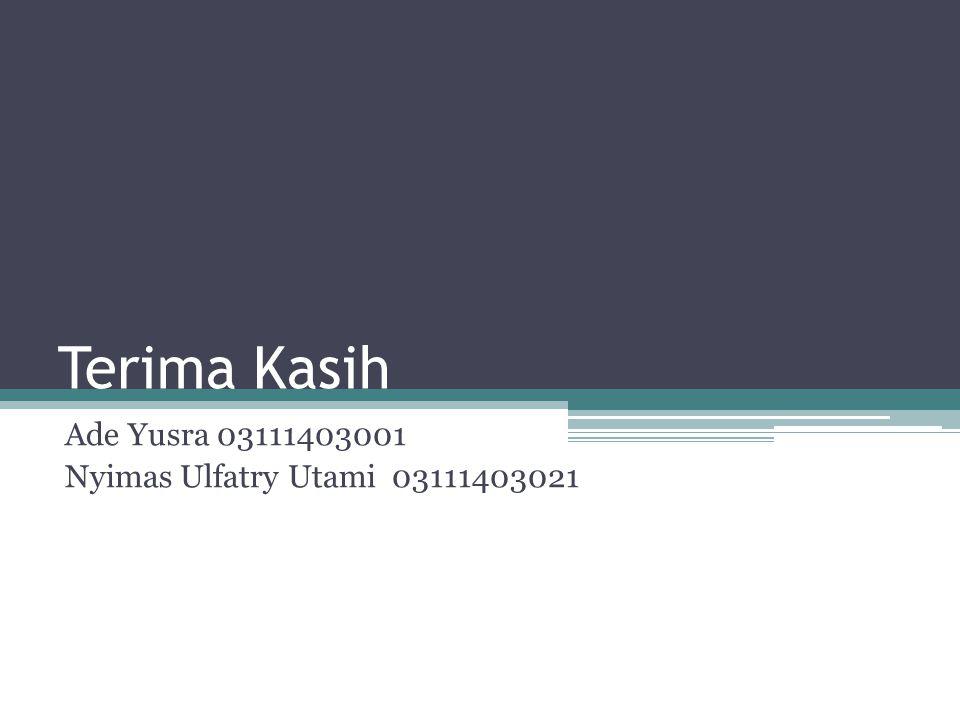 Terima Kasih Ade Yusra 03111403001 Nyimas Ulfatry Utami 03111403021