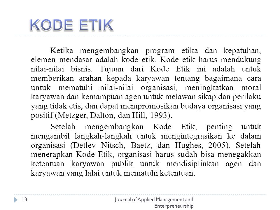 Journal of Applied Management and Enterpreneurship 13 Ketika mengembangkan program etika dan kepatuhan, elemen mendasar adalah kode etik.