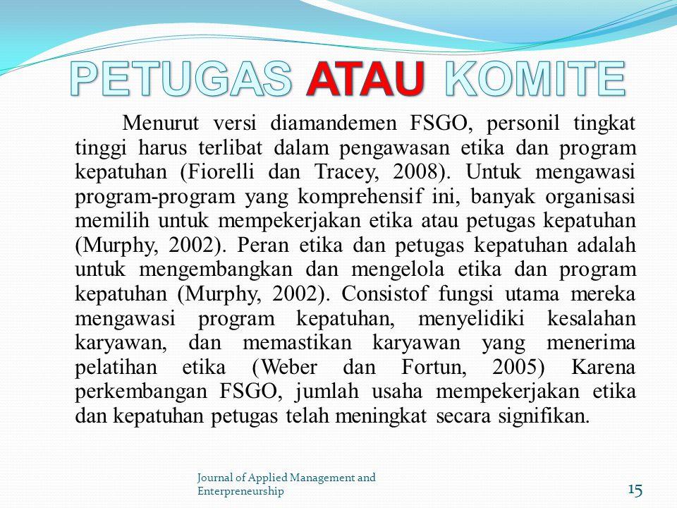 Menurut versi diamandemen FSGO, personil tingkat tinggi harus terlibat dalam pengawasan etika dan program kepatuhan (Fiorelli dan Tracey, 2008).