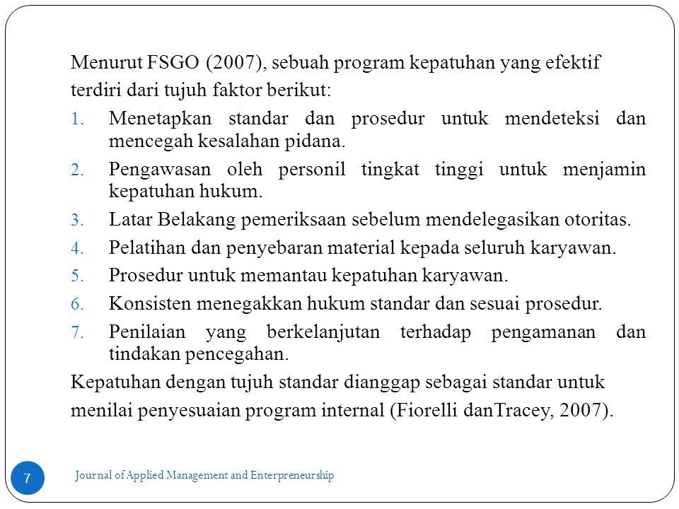 Journal of Applied Management and Enterpreneurship Menurut FSGO (2007), sebuah program kepatuhan yang efektif terdiri dari tujuh faktor berikut: 1.