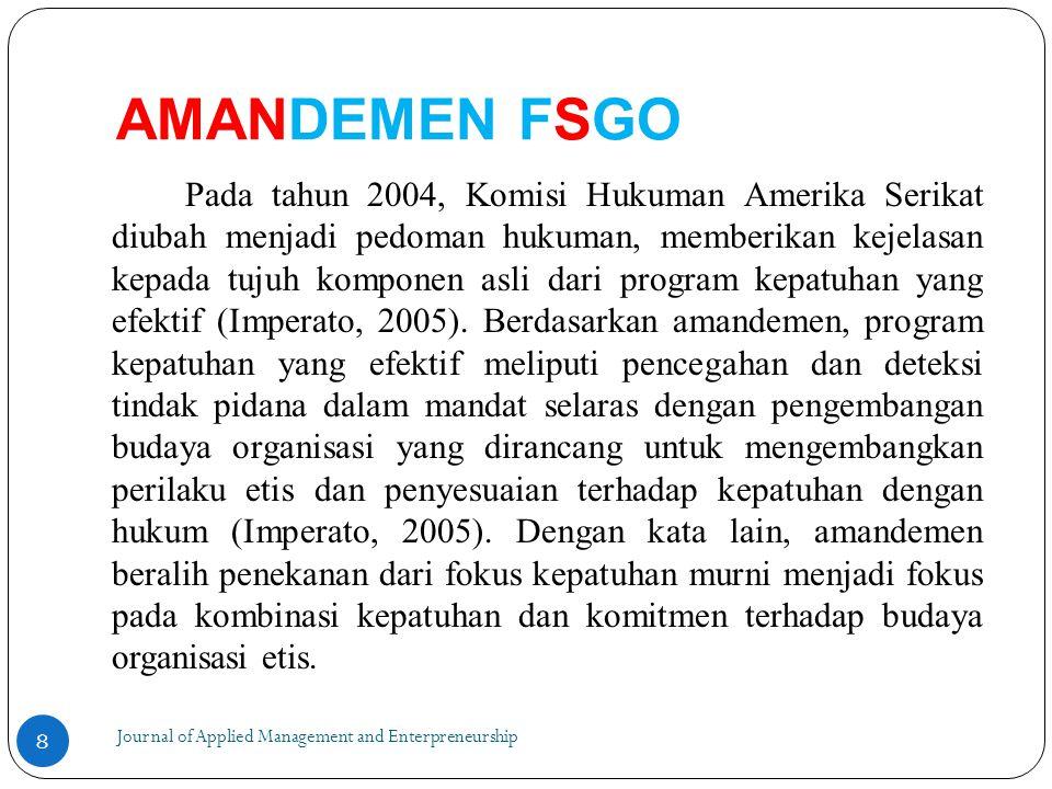AMANDEMEN FSGO Journal of Applied Management and Enterpreneurship Pada tahun 2004, Komisi Hukuman Amerika Serikat diubah menjadi pedoman hukuman, memberikan kejelasan kepada tujuh komponen asli dari program kepatuhan yang efektif (Imperato, 2005).