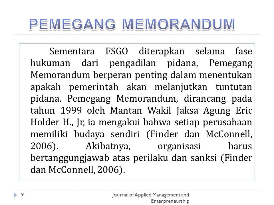 Journal of Applied Management and Enterpreneurship 9 Sementara FSGO diterapkan selama fase hukuman dari pengadilan pidana, Pemegang Memorandum berperan penting dalam menentukan apakah pemerintah akan melanjutkan tuntutan pidana.