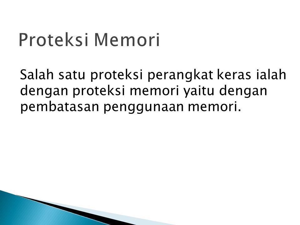 Salah satu proteksi perangkat keras ialah dengan proteksi memori yaitu dengan pembatasan penggunaan memori.