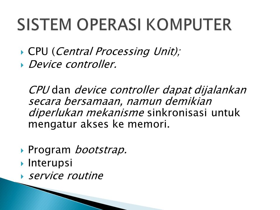  CPU (Central Processing Unit);  Device controller.