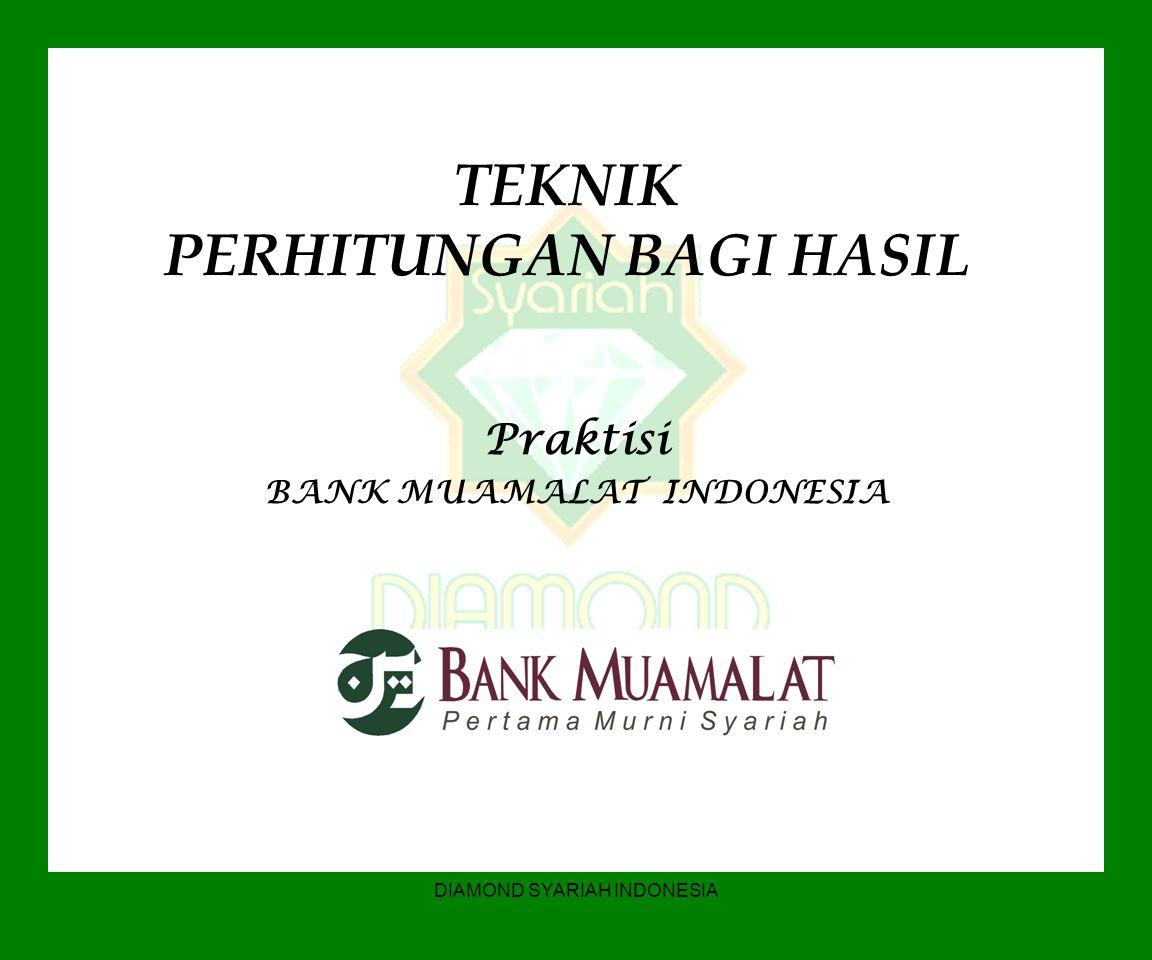 DIAMOND SYARIAH INDONESIA TEKNIK PERHITUNGAN BAGI HASIL Praktisi BANK MUAMALAT INDONESIA