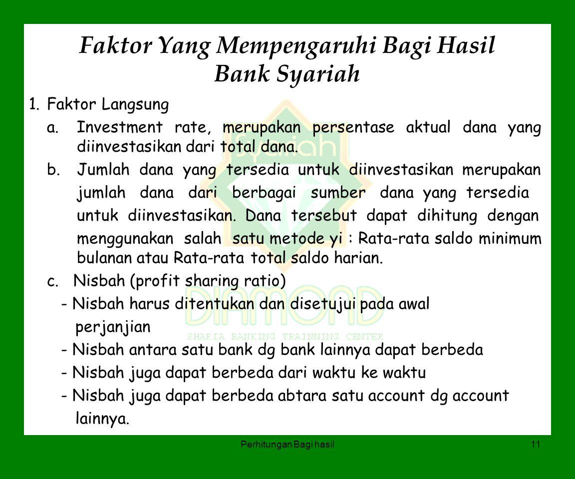 Perhitungan Bagi hasil11 Faktor Yang Mempengaruhi Bagi Hasil Bank Syariah 1.Faktor Langsung a. Investment rate, merupakan persentase aktual dana yang