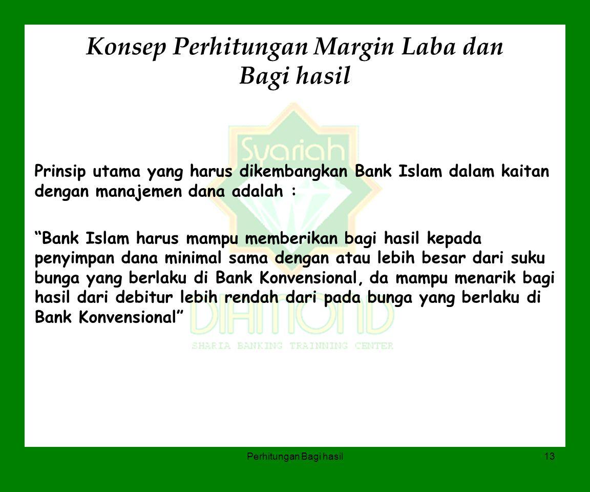 Perhitungan Bagi hasil13 Konsep Perhitungan Margin Laba dan Bagi hasil Prinsip utama yang harus dikembangkan Bank Islam dalam kaitan dengan manajemen