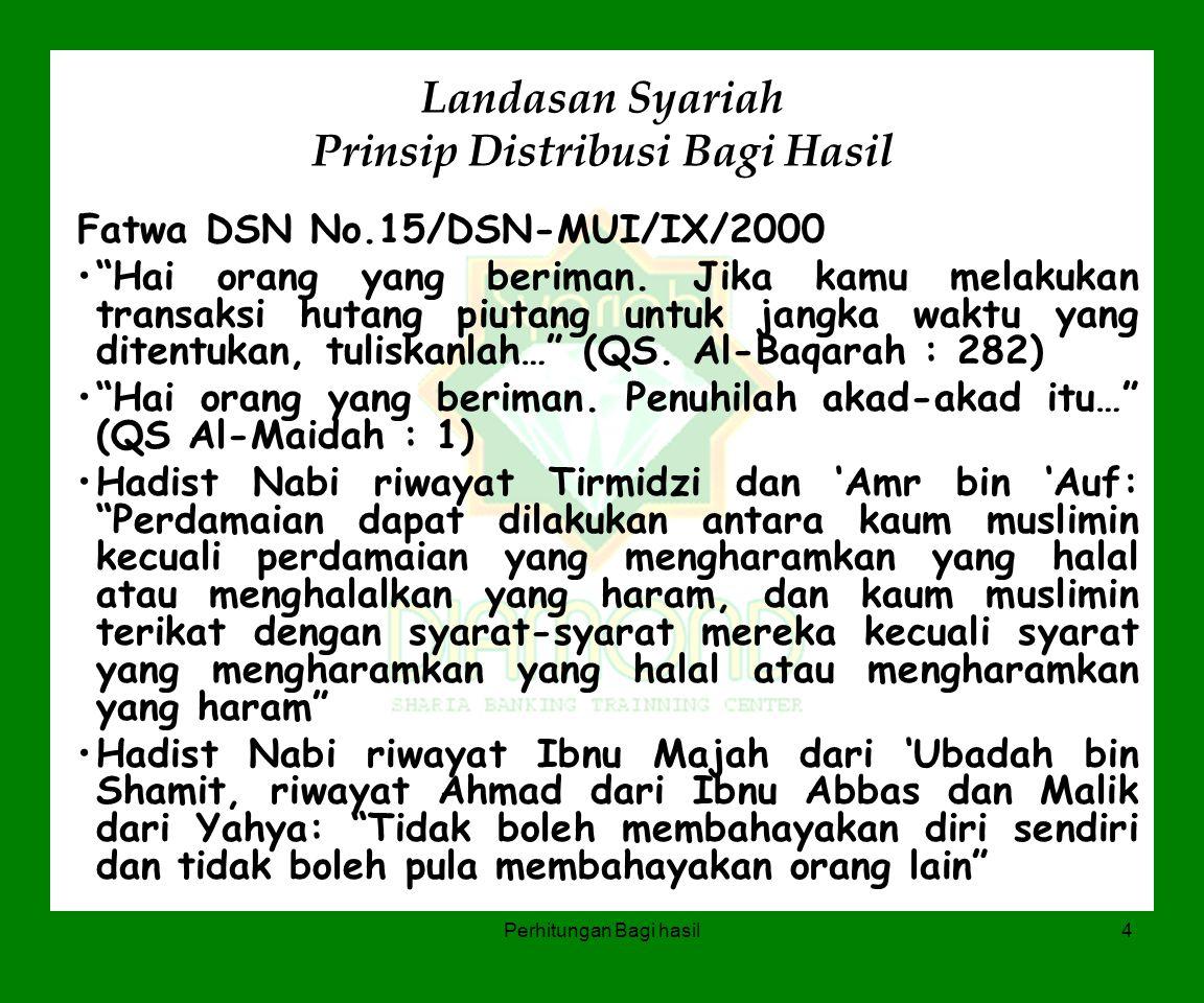 """Perhitungan Bagi hasil4 Landasan Syariah Prinsip Distribusi Bagi Hasil Fatwa DSN No.15/DSN-MUI/IX/2000 """"Hai orang yang beriman. Jika kamu melakukan tr"""