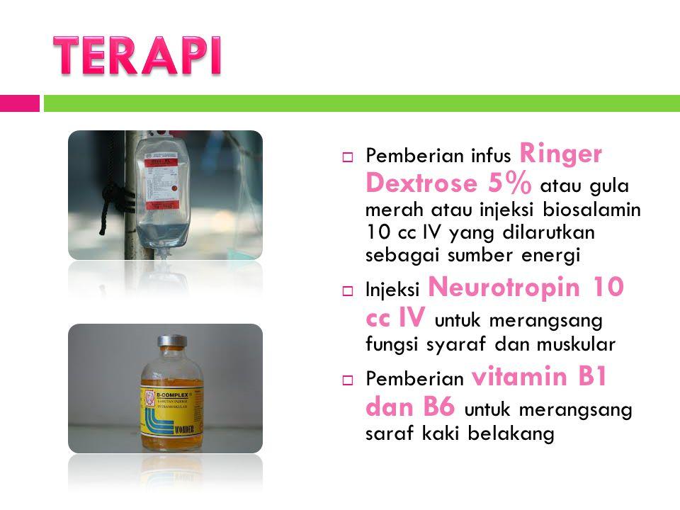  Pemberian infus Ringer Dextrose 5% atau gula merah atau injeksi biosalamin 10 cc IV yang dilarutkan sebagai sumber energi  Injeksi Neurotropin 10 c