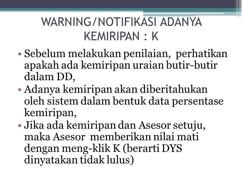 WARNING/NOTIFIKASI ADANYA KEMIRIPAN : K Sebelum melakukan penilaian, perhatikan apakah ada kemiripan uraian butir-butir dalam DD, Adanya kemiripan aka