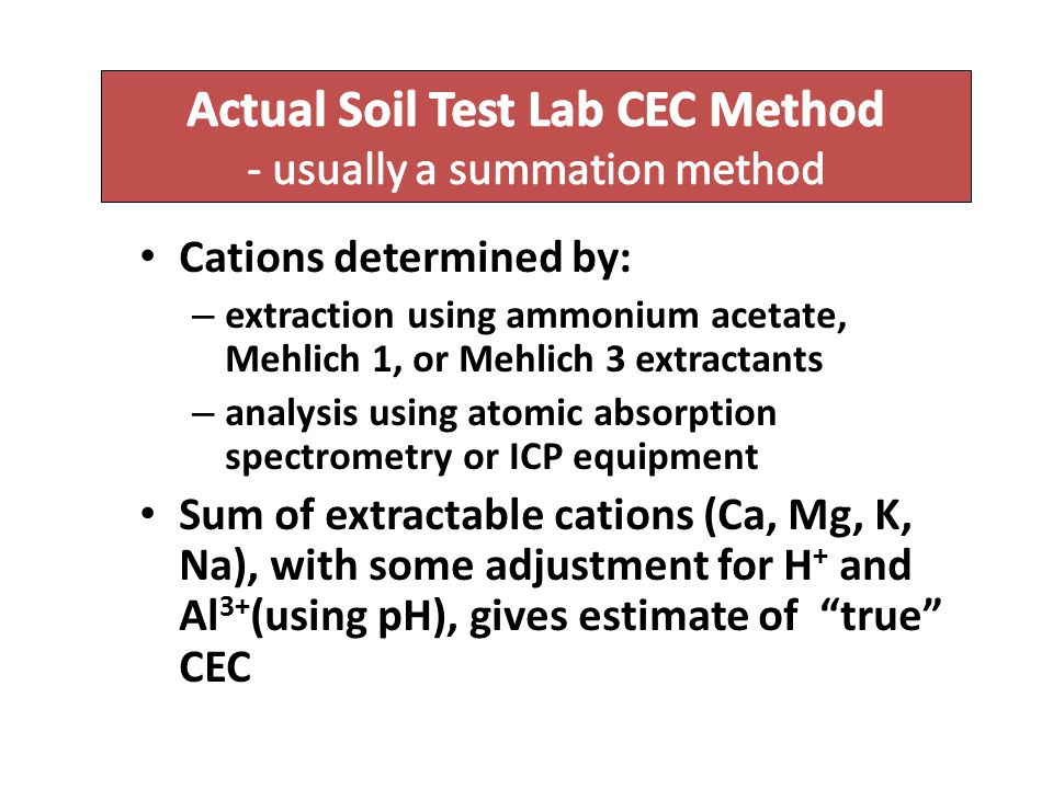 Cations determined by: – extraction using ammonium acetate, Mehlich 1, or Mehlich 3 extractants – analysis using atomic absorption spectrometry or ICP