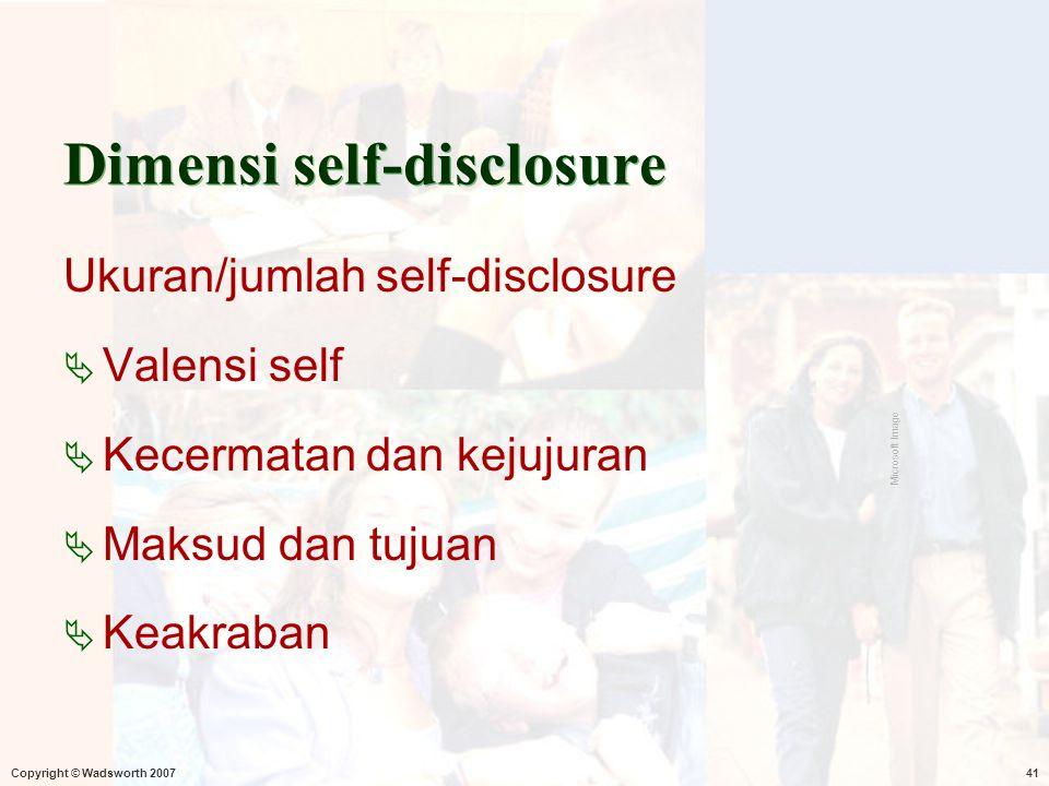 Copyright © Wadsworth 200741 Dimensi self-disclosure Ukuran/jumlah self-disclosure  Valensi self  Kecermatan dan kejujuran  Maksud dan tujuan  Kea