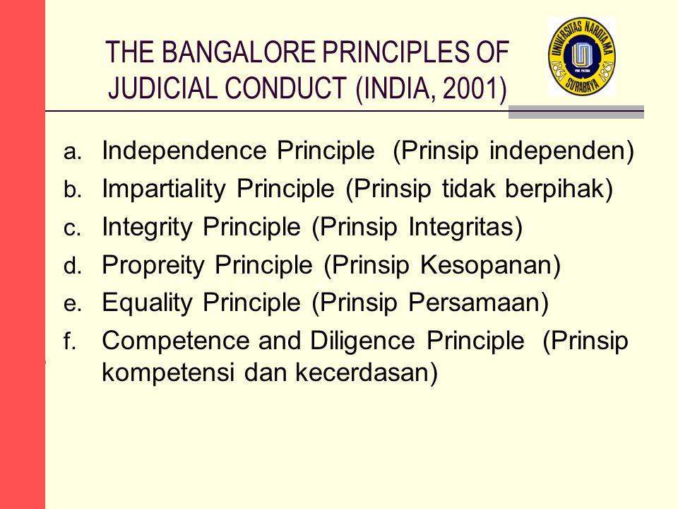 THE BANGALORE PRINCIPLES OF JUDICIAL CONDUCT (INDIA, 2001) a. Independence Principle (Prinsip independen) b. Impartiality Principle (Prinsip tidak ber