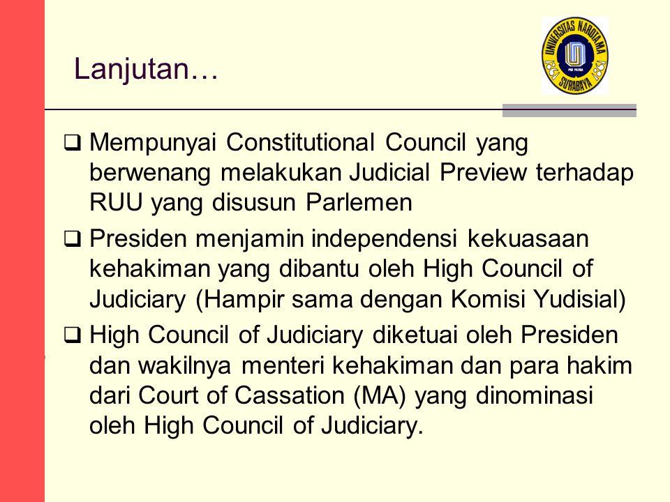 Lanjutan…  Mempunyai Constitutional Council yang berwenang melakukan Judicial Preview terhadap RUU yang disusun Parlemen  Presiden menjamin independ
