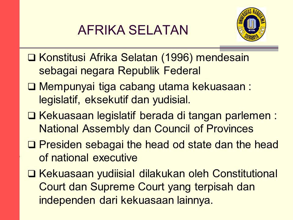 AFRIKA SELATAN  Konstitusi Afrika Selatan (1996) mendesain sebagai negara Republik Federal  Mempunyai tiga cabang utama kekuasaan : legislatif, ekse