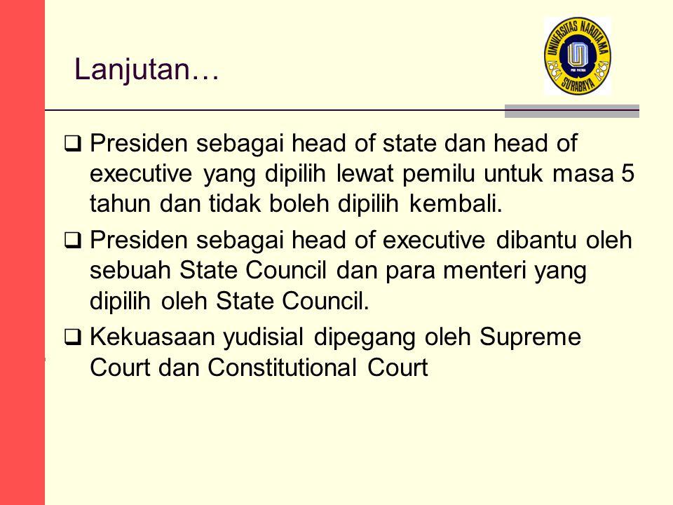 Lanjutan…  Presiden sebagai head of state dan head of executive yang dipilih lewat pemilu untuk masa 5 tahun dan tidak boleh dipilih kembali.  Presi
