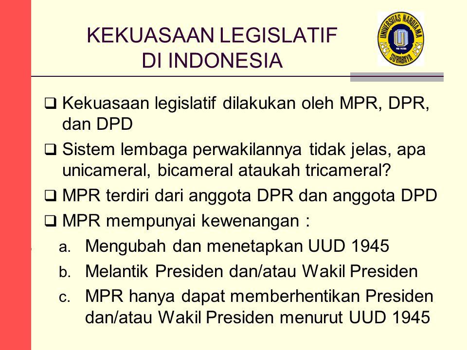 KEKUASAAN LEGISLATIF DI INDONESIA  Kekuasaan legislatif dilakukan oleh MPR, DPR, dan DPD  Sistem lembaga perwakilannya tidak jelas, apa unicameral,
