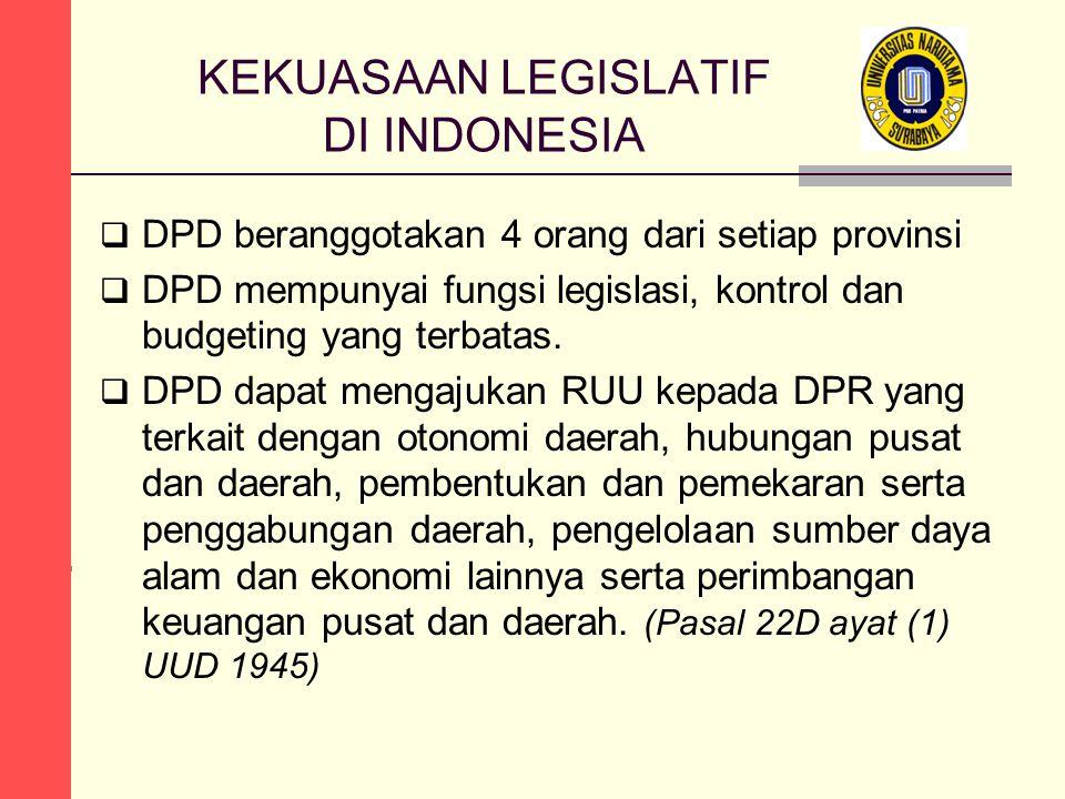 KEKUASAAN LEGISLATIF DI INDONESIA  DPD beranggotakan 4 orang dari setiap provinsi  DPD mempunyai fungsi legislasi, kontrol dan budgeting yang terbat