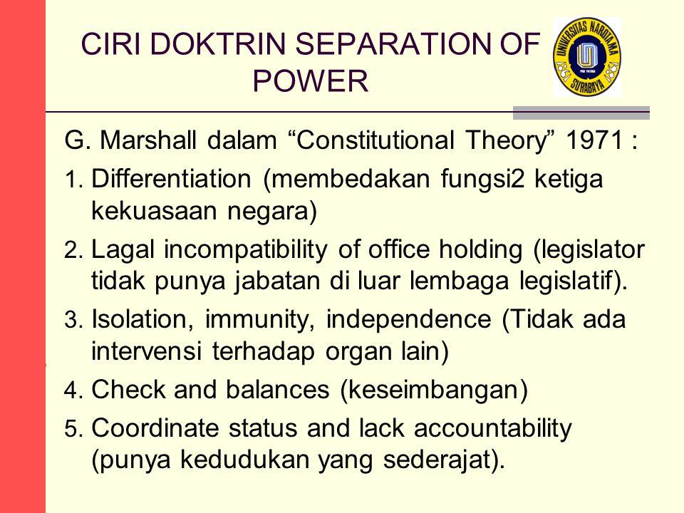 "CIRI DOKTRIN SEPARATION OF POWER G. Marshall dalam ""Constitutional Theory"" 1971 : 1. Differentiation (membedakan fungsi2 ketiga kekuasaan negara) 2. L"