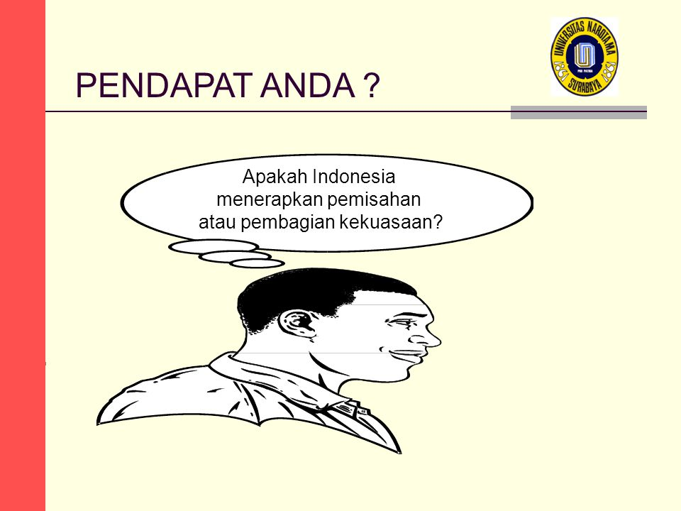 PENDAPAT ANDA ? Apakah Indonesia menerapkan pemisahan atau pembagian kekuasaan?