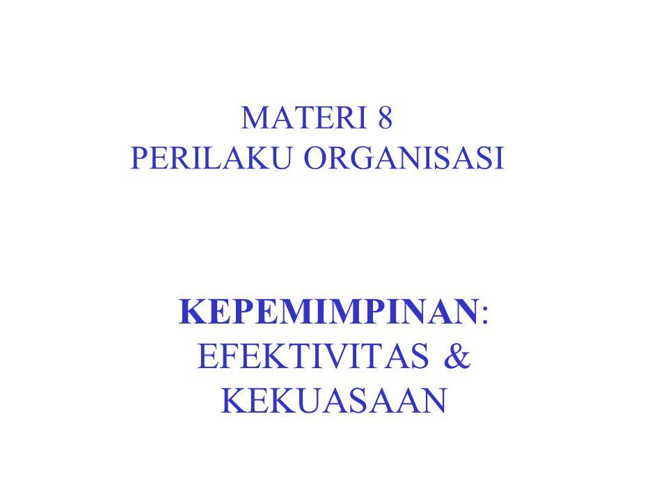 MATERI 8 PERILAKU ORGANISASI KEPEMIMPINAN: EFEKTIVITAS & KEKUASAAN