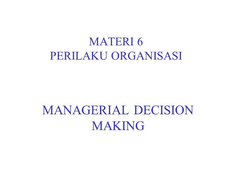 MATERI 6 PERILAKU ORGANISASI MANAGERIAL DECISION MAKING