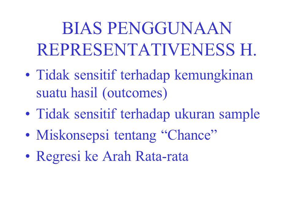 BIAS PENGGUNAAN REPRESENTATIVENESS H. Tidak sensitif terhadap kemungkinan suatu hasil (outcomes) Tidak sensitif terhadap ukuran sample Miskonsepsi ten