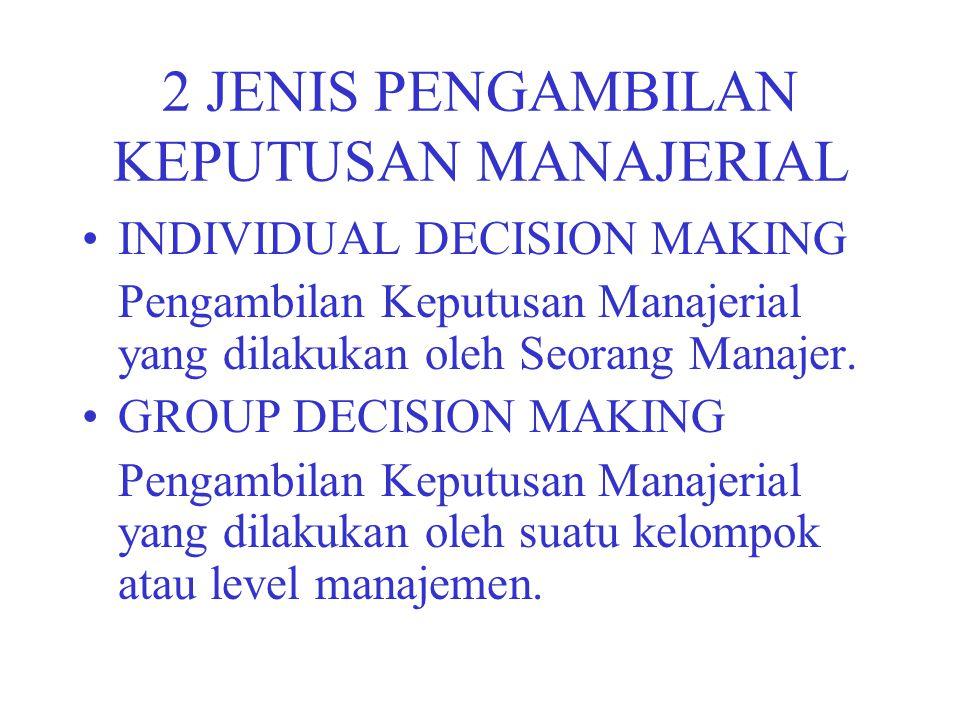 2 JENIS PENGAMBILAN KEPUTUSAN MANAJERIAL INDIVIDUAL DECISION MAKING Pengambilan Keputusan Manajerial yang dilakukan oleh Seorang Manajer. GROUP DECISI