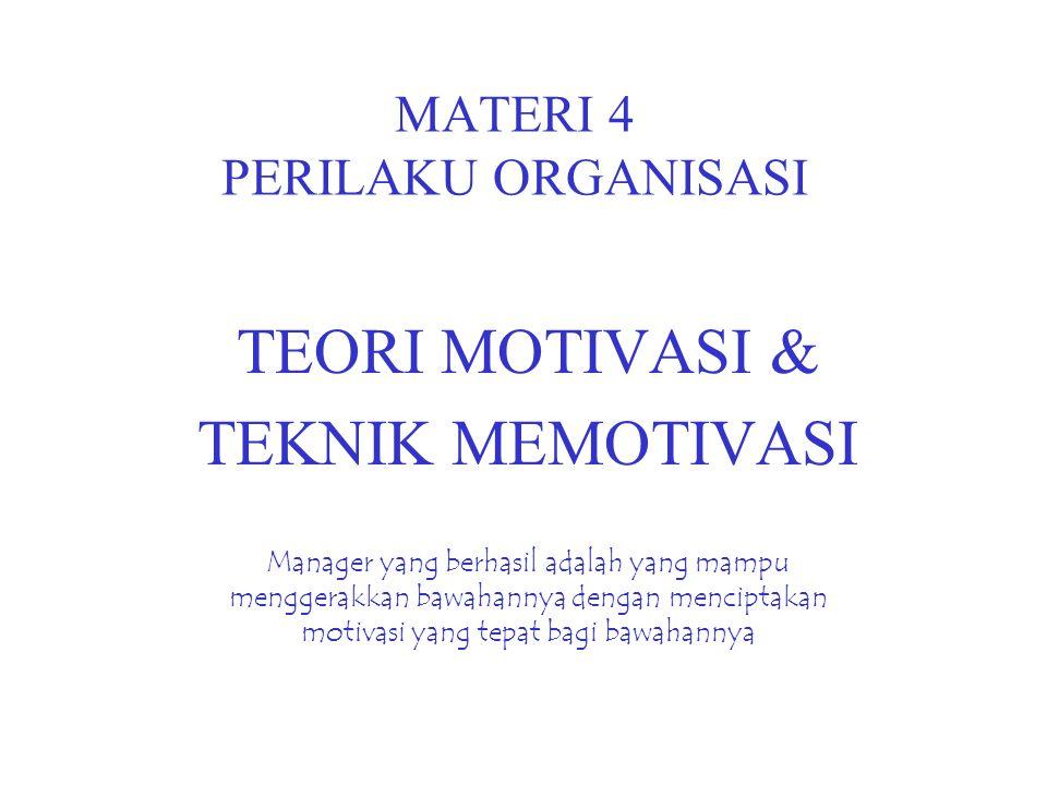 MATERI 4 PERILAKU ORGANISASI TEORI MOTIVASI & TEKNIK MEMOTIVASI Manager yang berhasil adalah yang mampu menggerakkan bawahannya dengan menciptakan mot