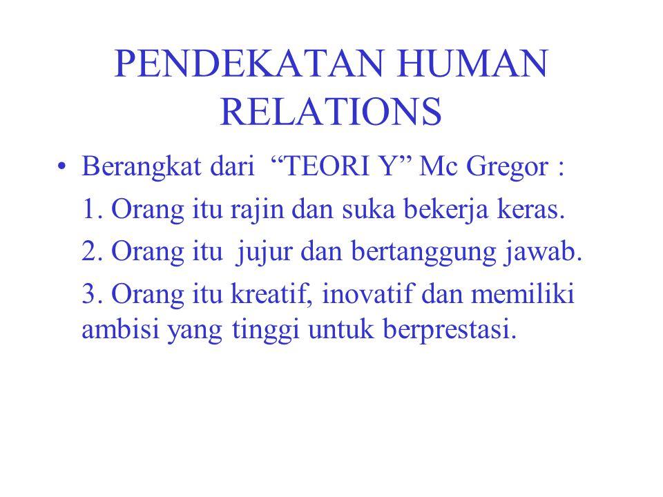 """PENDEKATAN HUMAN RELATIONS Berangkat dari """"TEORI Y"""" Mc Gregor : 1. Orang itu rajin dan suka bekerja keras. 2. Orang itu jujur dan bertanggung jawab. 3"""