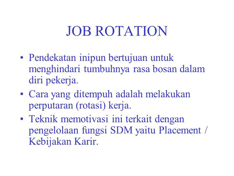 JOB ROTATION Pendekatan inipun bertujuan untuk menghindari tumbuhnya rasa bosan dalam diri pekerja. Cara yang ditempuh adalah melakukan perputaran (ro