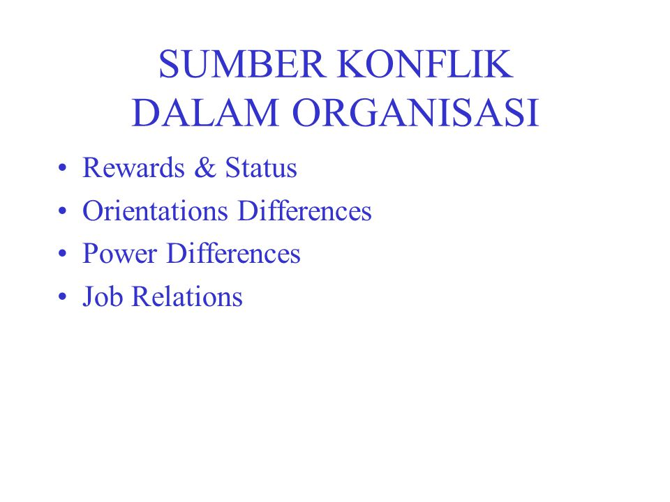 SUMBER KONFLIK DALAM ORGANISASI Rewards & Status Orientations Differences Power Differences Job Relations