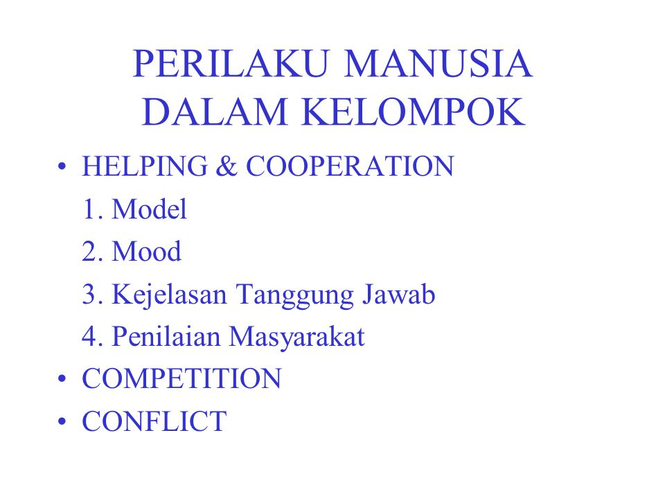 PERILAKU MANUSIA DALAM KELOMPOK HELPING & COOPERATION 1. Model 2. Mood 3. Kejelasan Tanggung Jawab 4. Penilaian Masyarakat COMPETITION CONFLICT