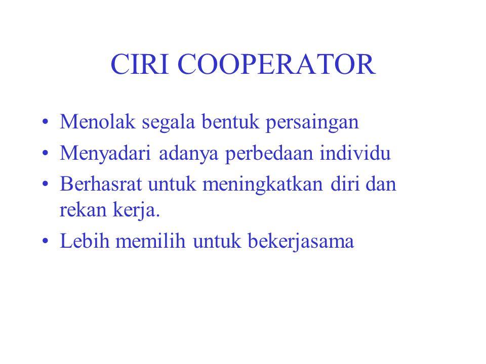 CIRI COOPERATOR Menolak segala bentuk persaingan Menyadari adanya perbedaan individu Berhasrat untuk meningkatkan diri dan rekan kerja. Lebih memilih
