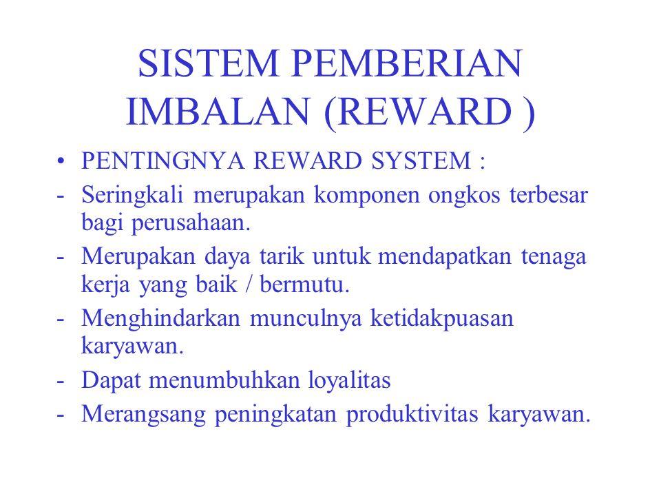 SISTEM PEMBERIAN IMBALAN (REWARD ) PENTINGNYA REWARD SYSTEM : -Seringkali merupakan komponen ongkos terbesar bagi perusahaan. -Merupakan daya tarik un