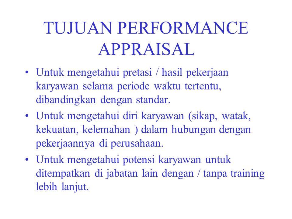 TUJUAN PERFORMANCE APPRAISAL Untuk mengetahui pretasi / hasil pekerjaan karyawan selama periode waktu tertentu, dibandingkan dengan standar. Untuk men