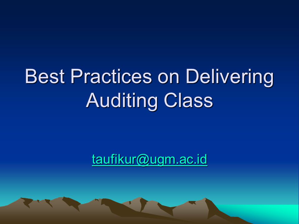 Best Practices on Delivering Auditing Class taufikur@ugm.ac.id