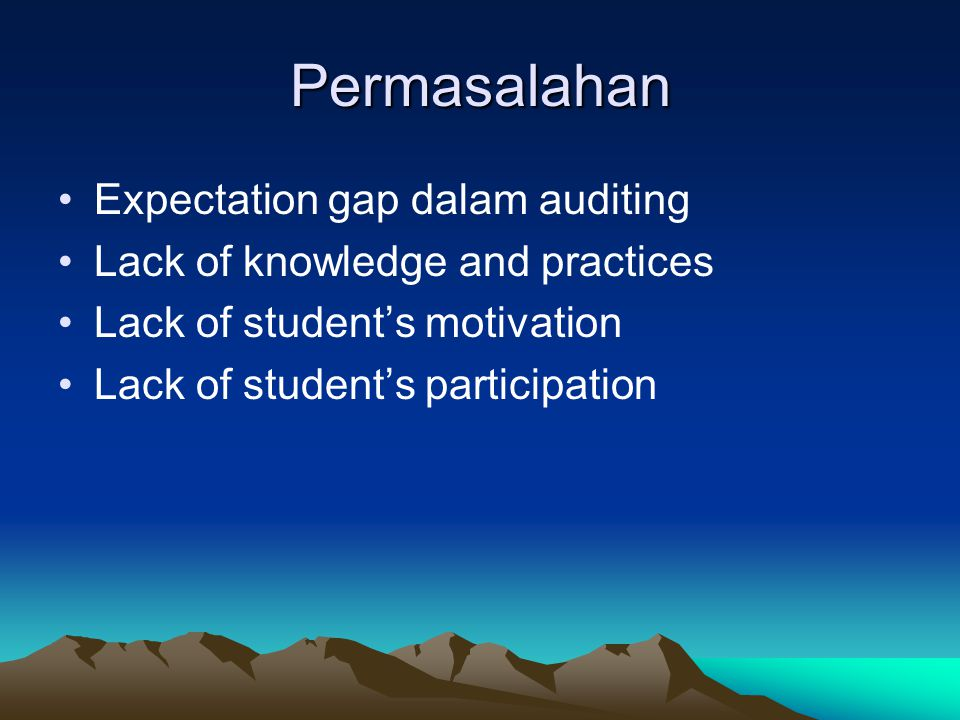 Permasalahan Expectation gap dalam auditing Lack of knowledge and practices Lack of student's motivation Lack of student's participation