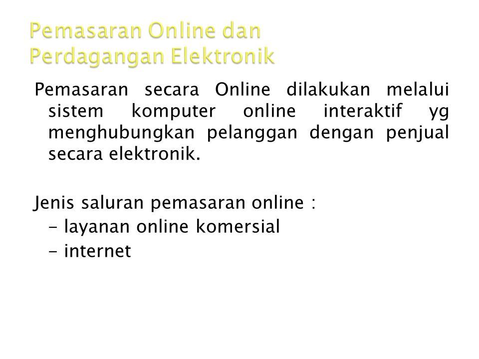 Pemasaran secara Online dilakukan melalui sistem komputer online interaktif yg menghubungkan pelanggan dengan penjual secara elektronik.