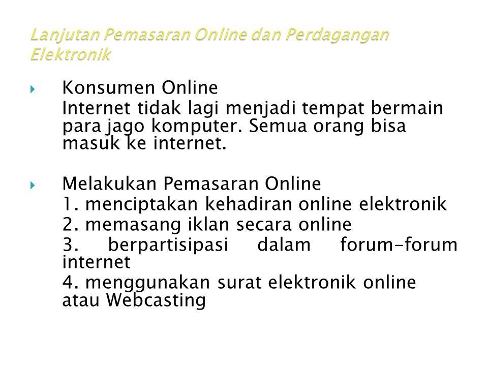  Konsumen Online Internet tidak lagi menjadi tempat bermain para jago komputer. Semua orang bisa masuk ke internet.  Melakukan Pemasaran Online 1. m