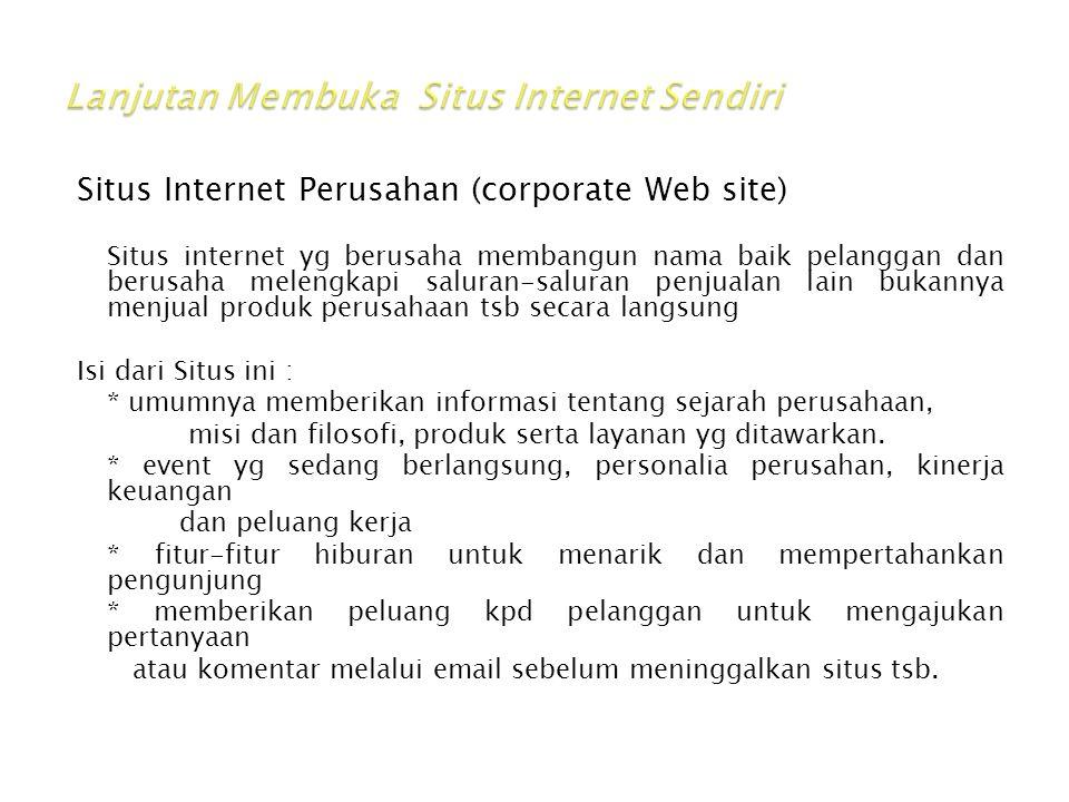 Situs Internet Perusahan (corporate Web site) Situs internet yg berusaha membangun nama baik pelanggan dan berusaha melengkapi saluran-saluran penjual