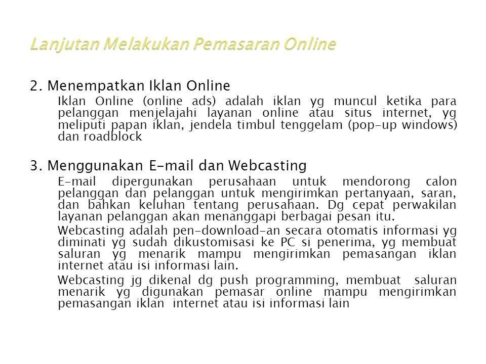 2. Menempatkan Iklan Online Iklan Online (online ads) adalah iklan yg muncul ketika para pelanggan menjelajahi layanan online atau situs internet, yg