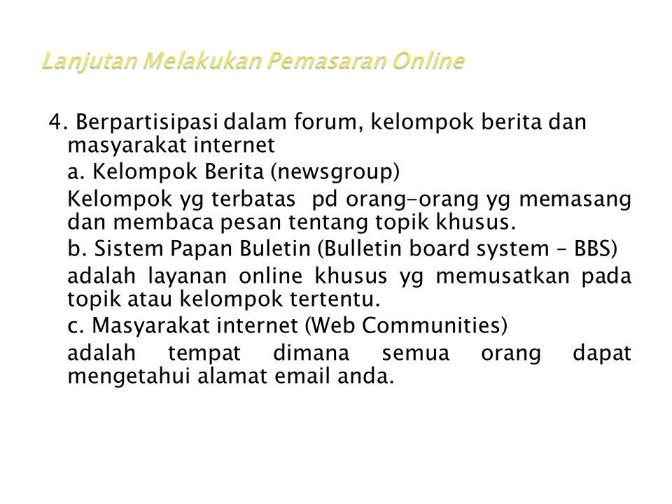 4. Berpartisipasi dalam forum, kelompok berita dan masyarakat internet a. Kelompok Berita (newsgroup) Kelompok yg terbatas pd orang-orang yg memasang