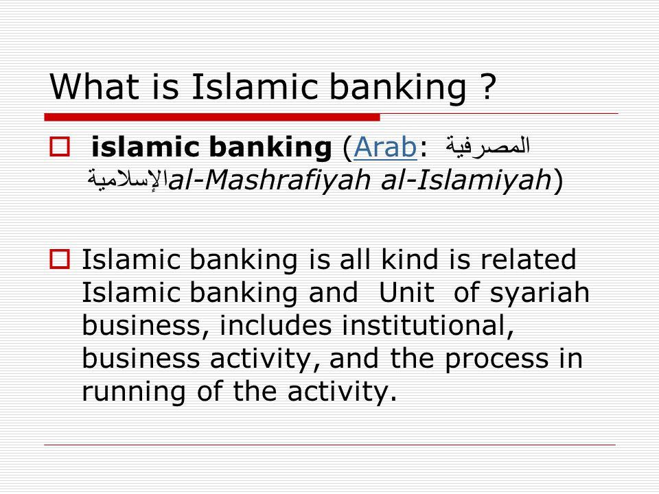 What is Islamic banking ?  islamic banking (Arab: المصرفية الإسلامية al-Mashrafiyah al-Islamiyah) Arab  Islamic banking is all kind is related Islam